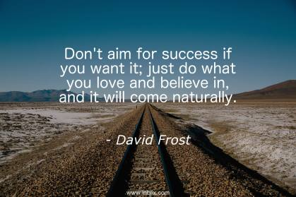 dont-aim-success-want-love-believe-come-naturally-david-frost